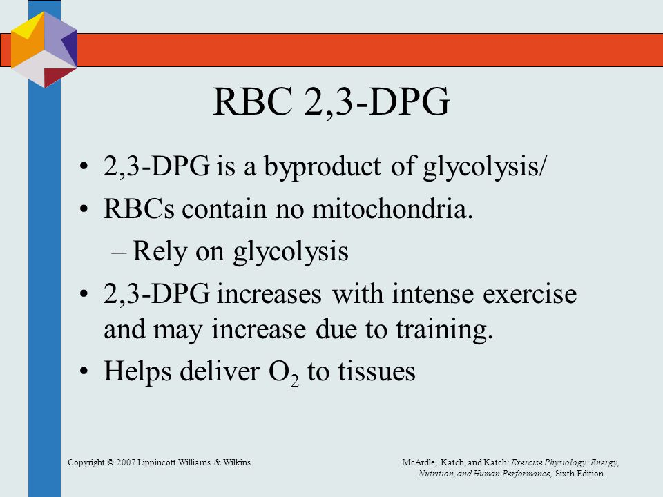 RBC 2,3-DPG 2,3-DPG is a byproduct of glycolysis/