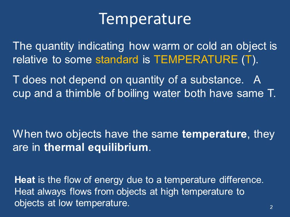 Temperature The quantity indicating how warm or cold an object is relative to some standard is TEMPERATURE (T).