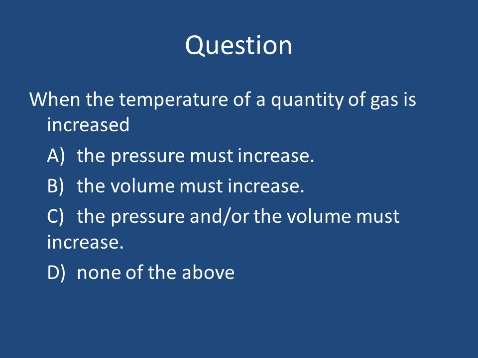 Question When the temperature of a quantity of gas is increased