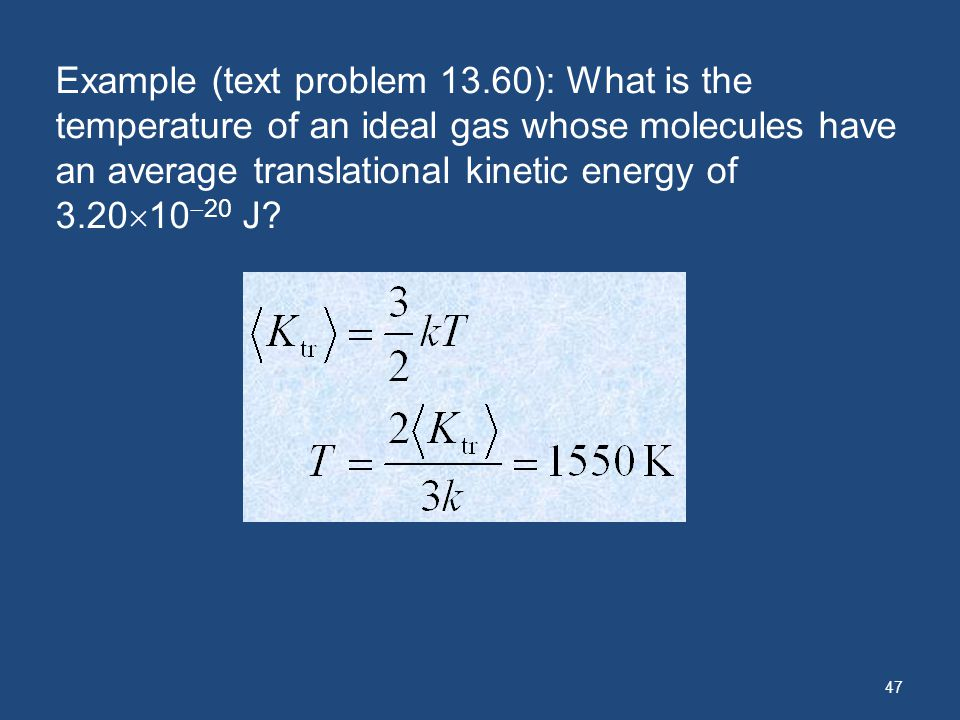 Example (text problem 13.60): What is the temperature of an ideal gas whose molecules have an average translational kinetic energy of 3.201020 J