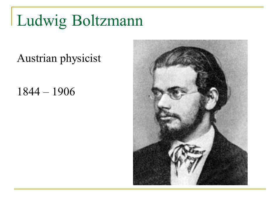 Ludwig Boltzmann Austrian physicist 1844 – 1906