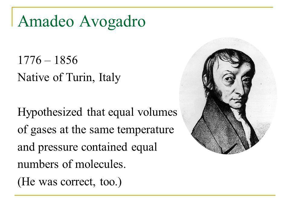 Amadeo Avogadro 1776 – 1856 Native of Turin, Italy