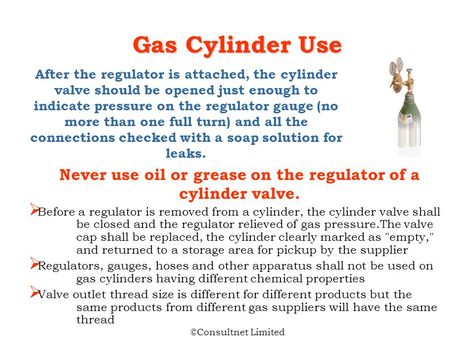Never use oil or grease on the regulator of a cylinder valve.