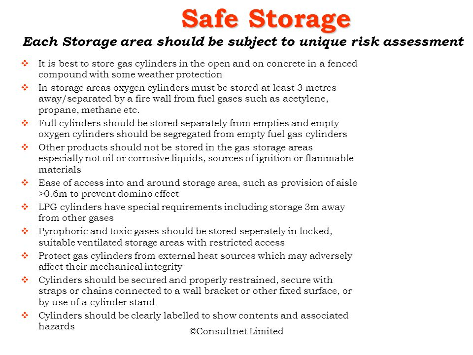 Safe Storage Each Storage area should be subject to unique risk assessment