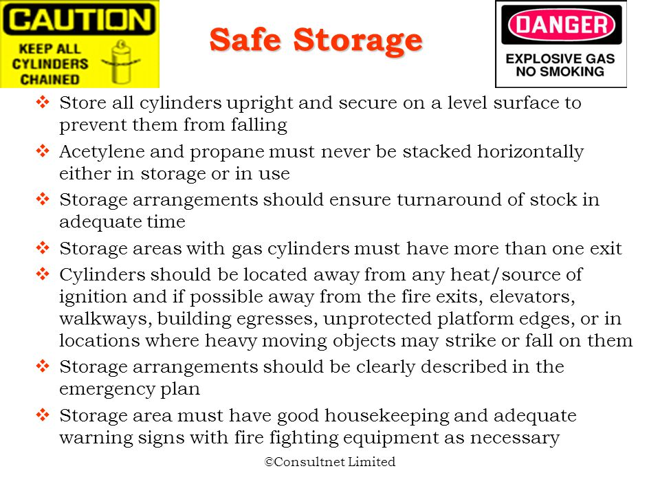 Safe Storage Store all cylinders upright and secure on a level surface to prevent them from falling.