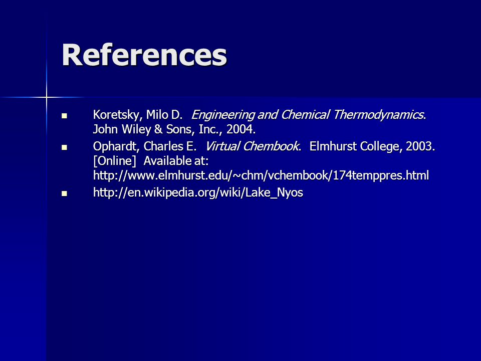 References Koretsky, Milo D. Engineering and Chemical Thermodynamics. John Wiley & Sons, Inc., 2004.
