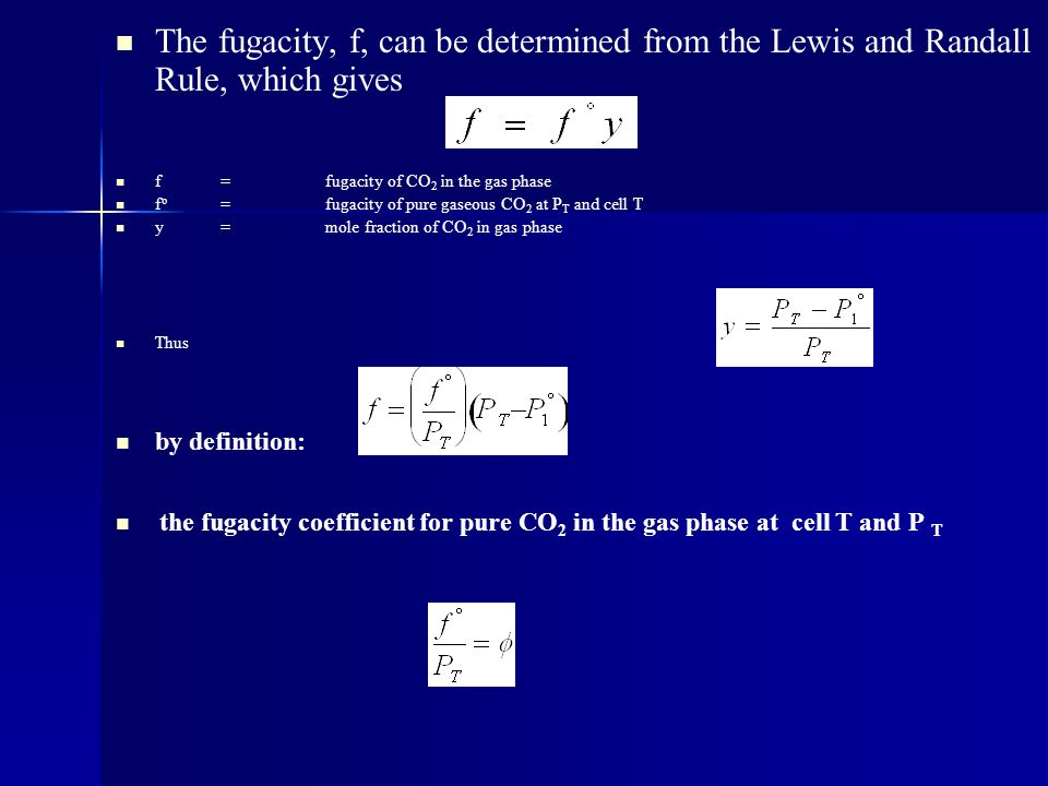 The fugacity, f, can be determined from the Lewis and Randall Rule, which gives