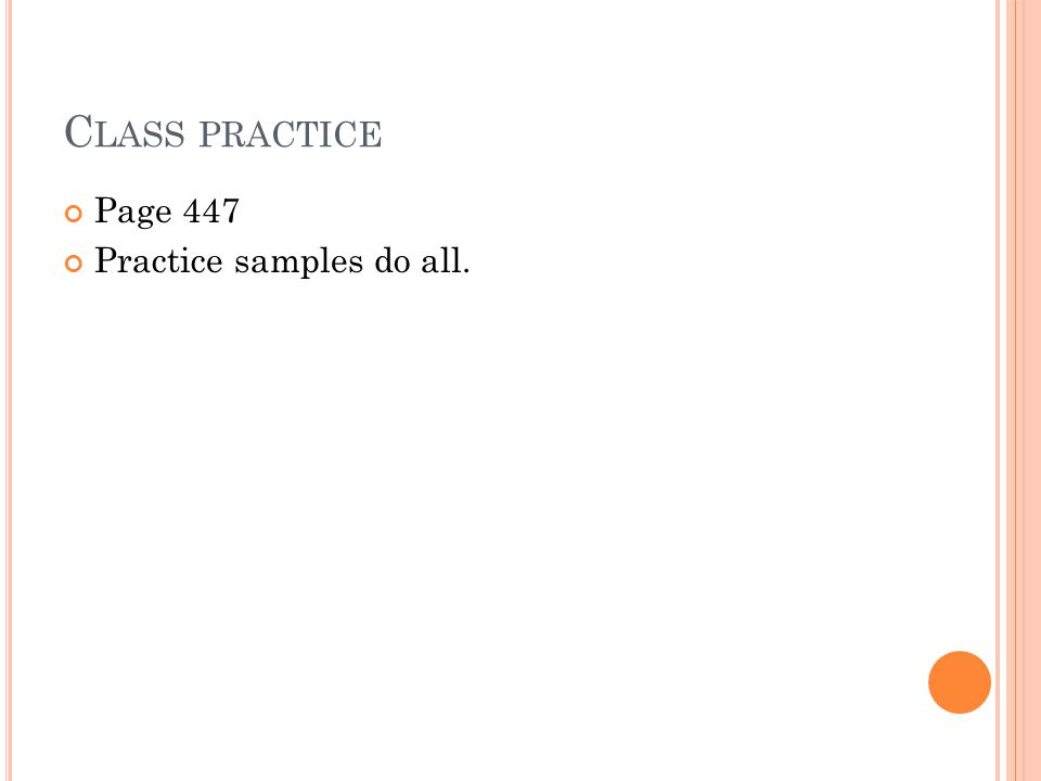Class practice Page 447 Practice samples do all.