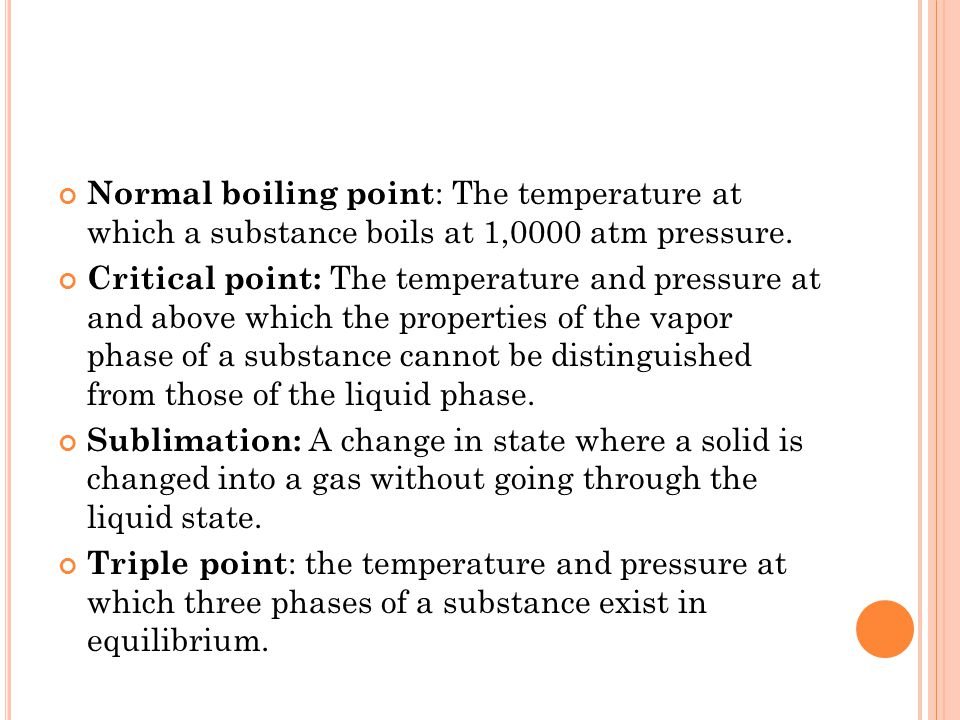 Normal boiling point: The temperature at which a substance boils at 1,0000 atm pressure.
