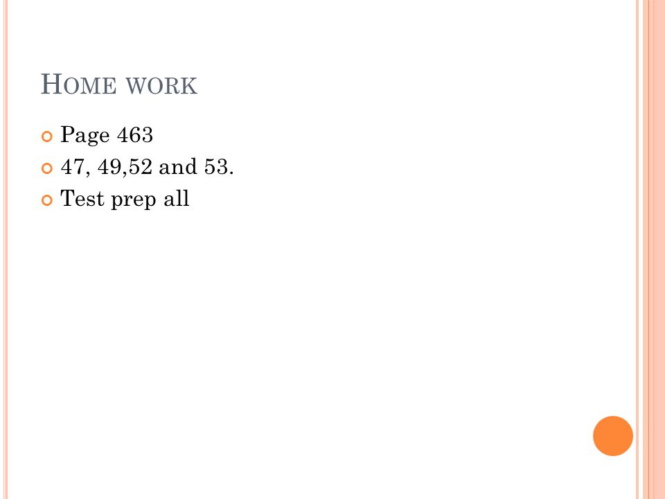 Home work Page 463 47, 49,52 and 53. Test prep all