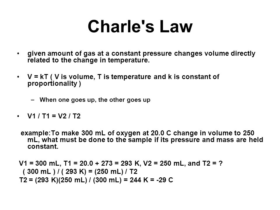 Charle s Law given amount of gas at a constant pressure changes volume directly related to the change in temperature.