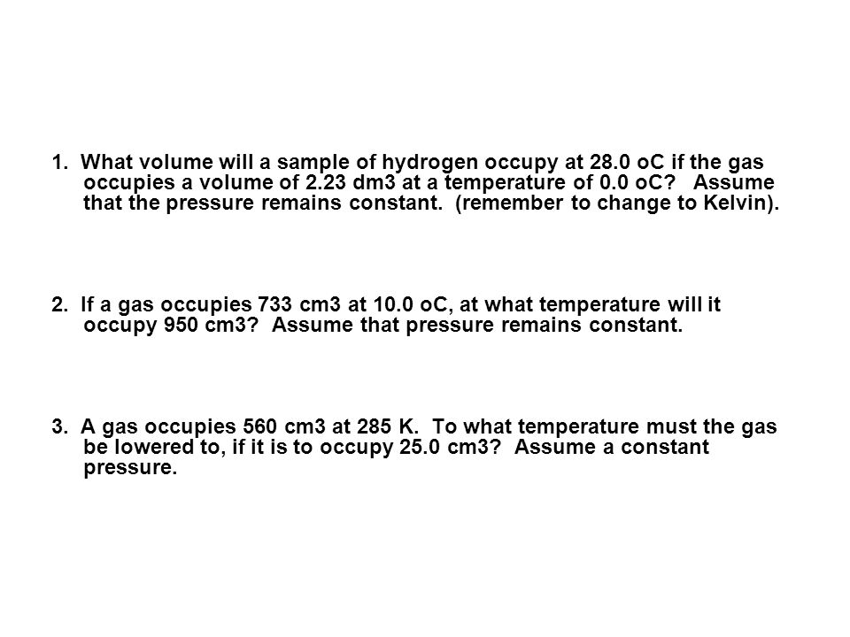 1. What volume will a sample of hydrogen occupy at 28