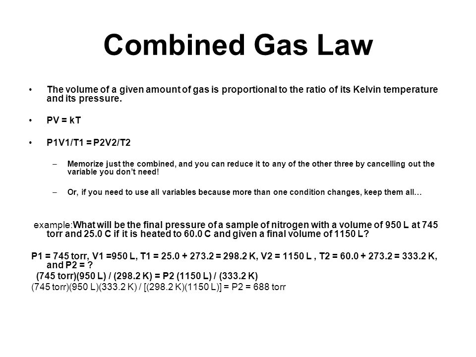 Combined Gas Law The volume of a given amount of gas is proportional to the ratio of its Kelvin temperature and its pressure.