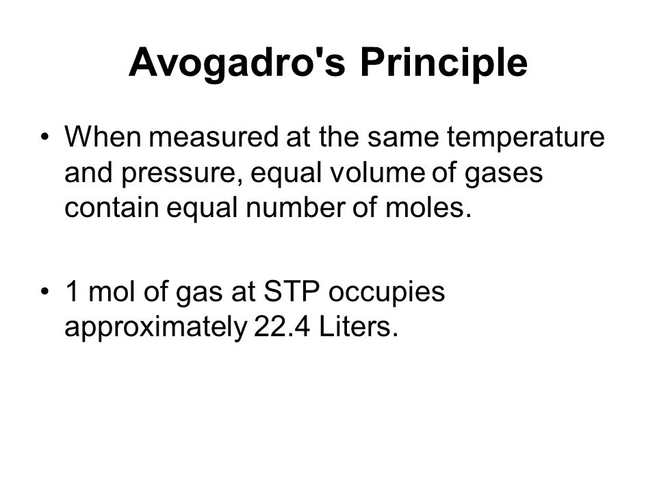 Avogadro s Principle When measured at the same temperature and pressure, equal volume of gases contain equal number of moles.