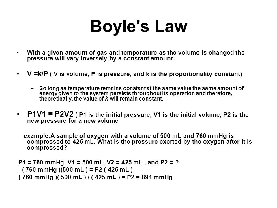 Boyle s Law With a given amount of gas and temperature as the volume is changed the pressure will vary inversely by a constant amount.