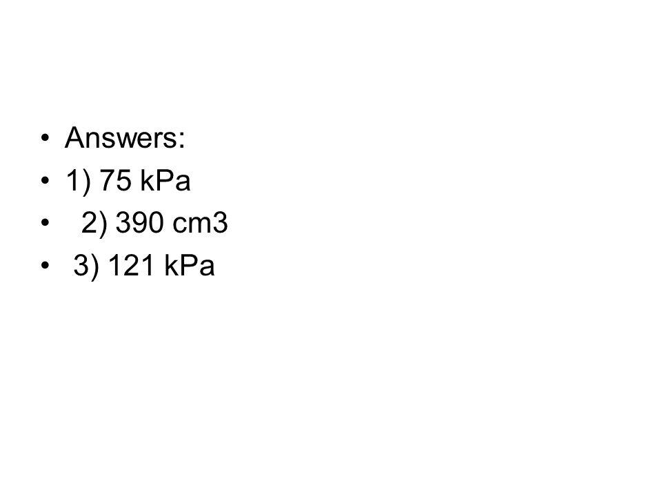 Answers: 1) 75 kPa 2) 390 cm3 3) 121 kPa.