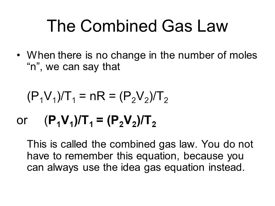The Combined Gas Law (P1V1)/T1 = nR = (P2V2)/T2