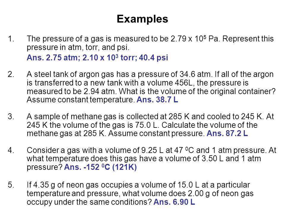 Examples The pressure of a gas is measured to be 2.79 x 105 Pa. Represent this pressure in atm, torr, and psi.