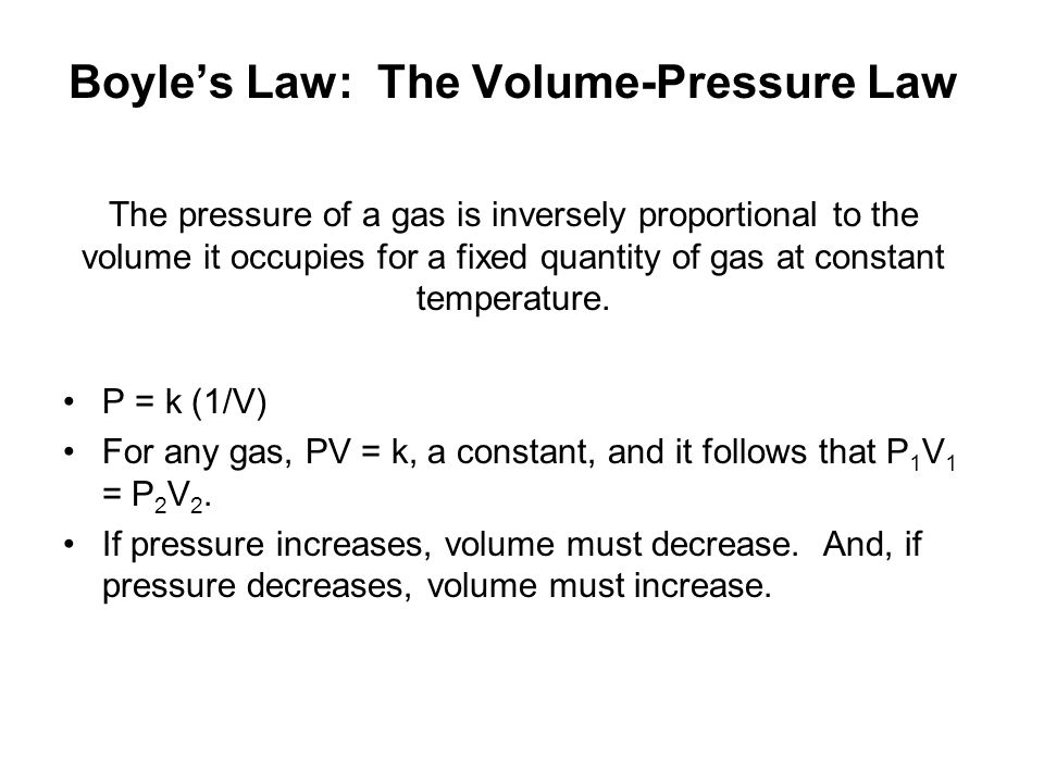 Boyle's Law: The Volume-Pressure Law The pressure of a gas is inversely proportional to the volume it occupies for a fixed quantity of gas at constant temperature.