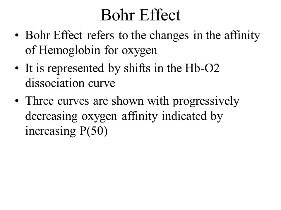 Bohr Effect Bohr Effect refers to the changes in the affinity of Hemoglobin for oxygen. It is represented by shifts in the Hb-O2 dissociation curve.