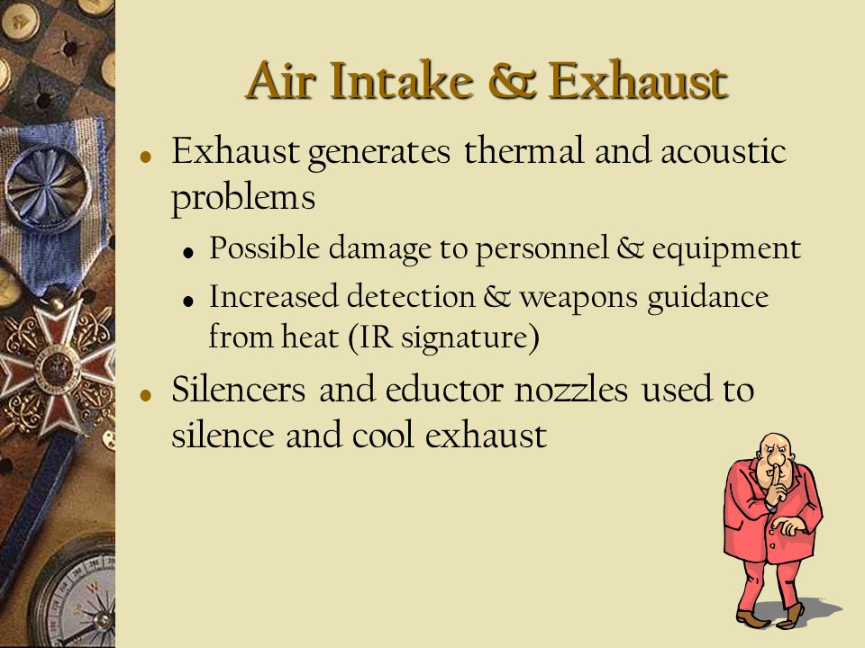 Air Intake & Exhaust Exhaust generates thermal and acoustic problems