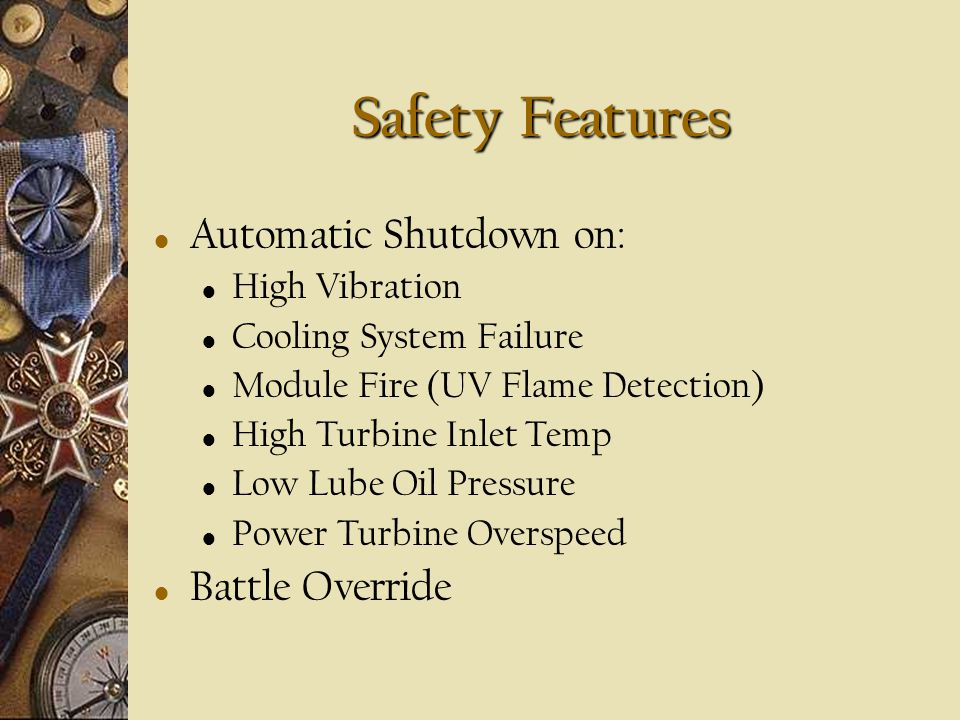 Safety Features Automatic Shutdown on: Battle Override High Vibration