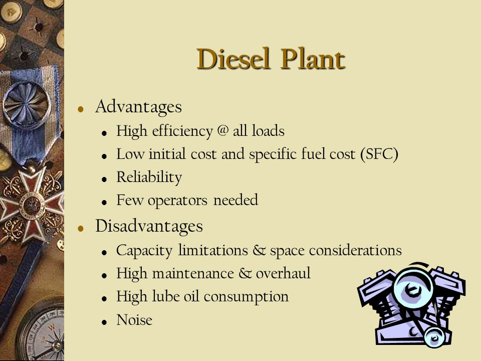 Diesel Plant Advantages Disadvantages High efficiency @ all loads