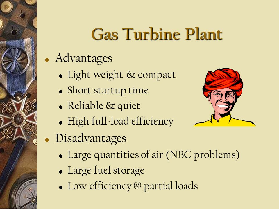 Gas Turbine Plant Advantages Disadvantages Light weight & compact