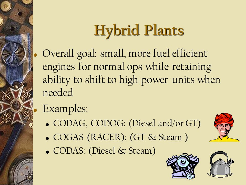 Hybrid Plants Overall goal: small, more fuel efficient engines for normal ops while retaining ability to shift to high power units when needed.