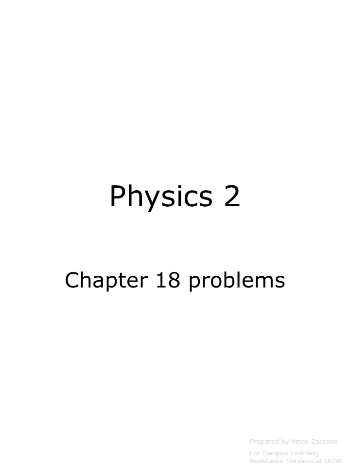 Physics 2 Chapter 18 problems Prepared by Vince Zaccone