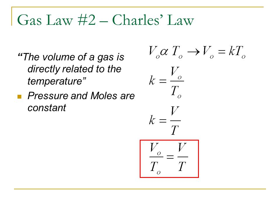 Gas Law #2 – Charles' Law The volume of a gas is directly related to the temperature Pressure and Moles are constant.