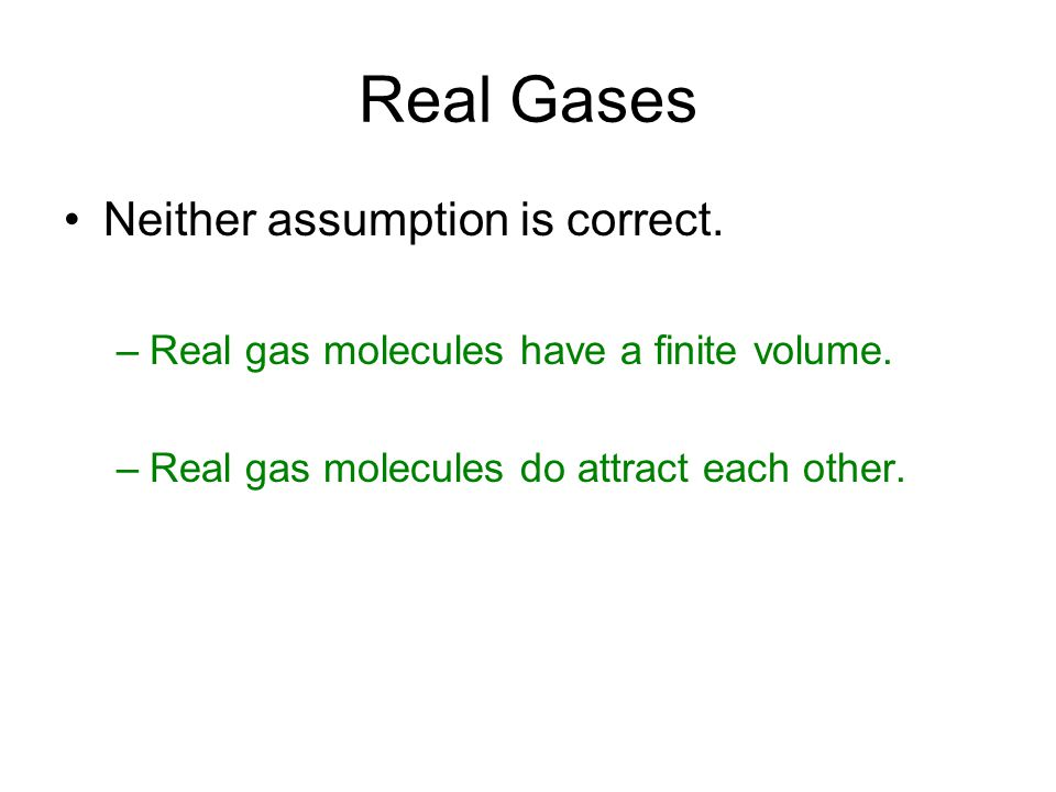 Real Gases Neither assumption is correct.