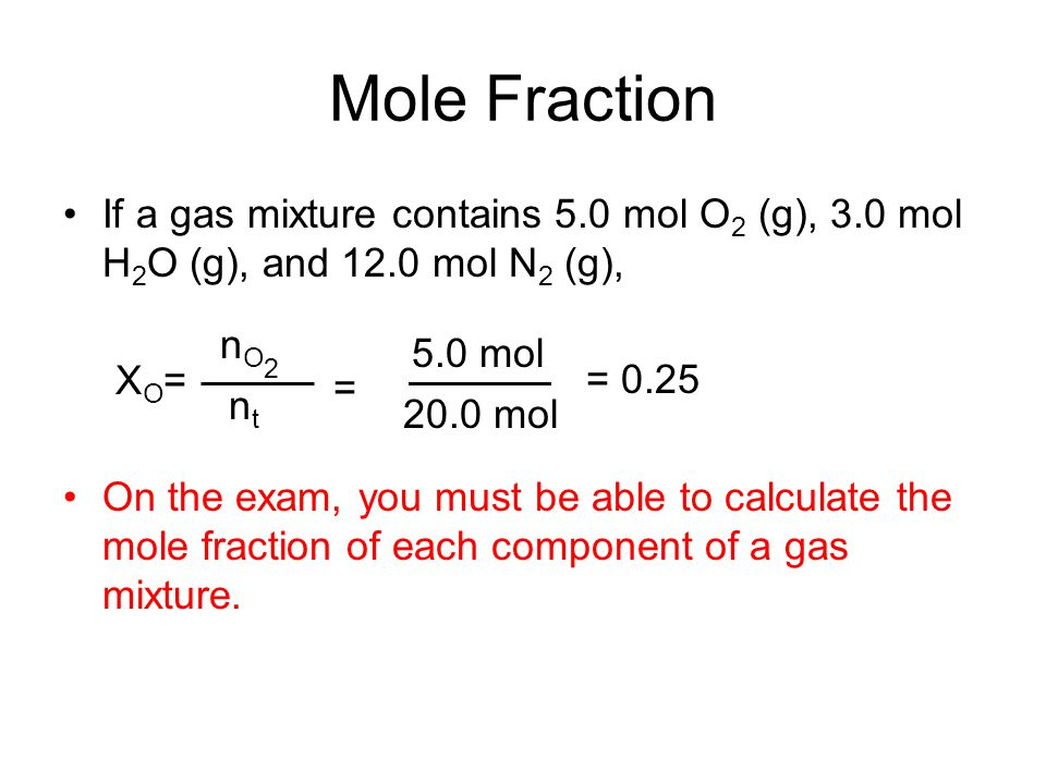 Mole Fraction If a gas mixture contains 5.0 mol O2 (g), 3.0 mol H2O (g), and 12.0 mol N2 (g), XO=