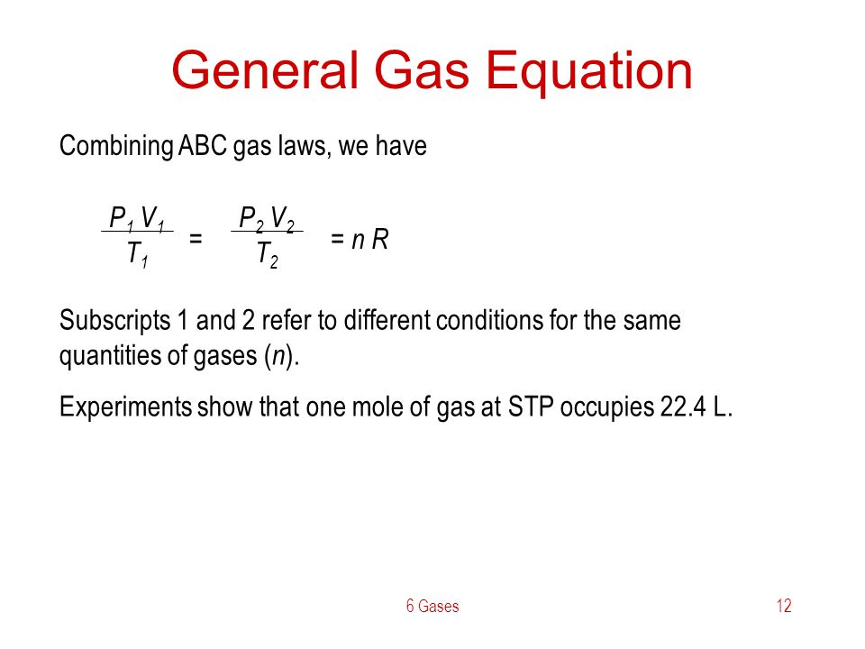 General Gas Equation Combining ABC gas laws, we have P1 V1 T1 P2 V2 T2