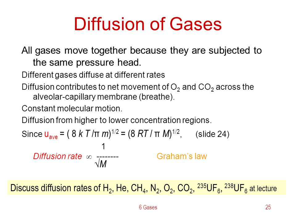 Diffusion of Gases All gases move together because they are subjected to the same pressure head. Different gases diffuse at different rates.