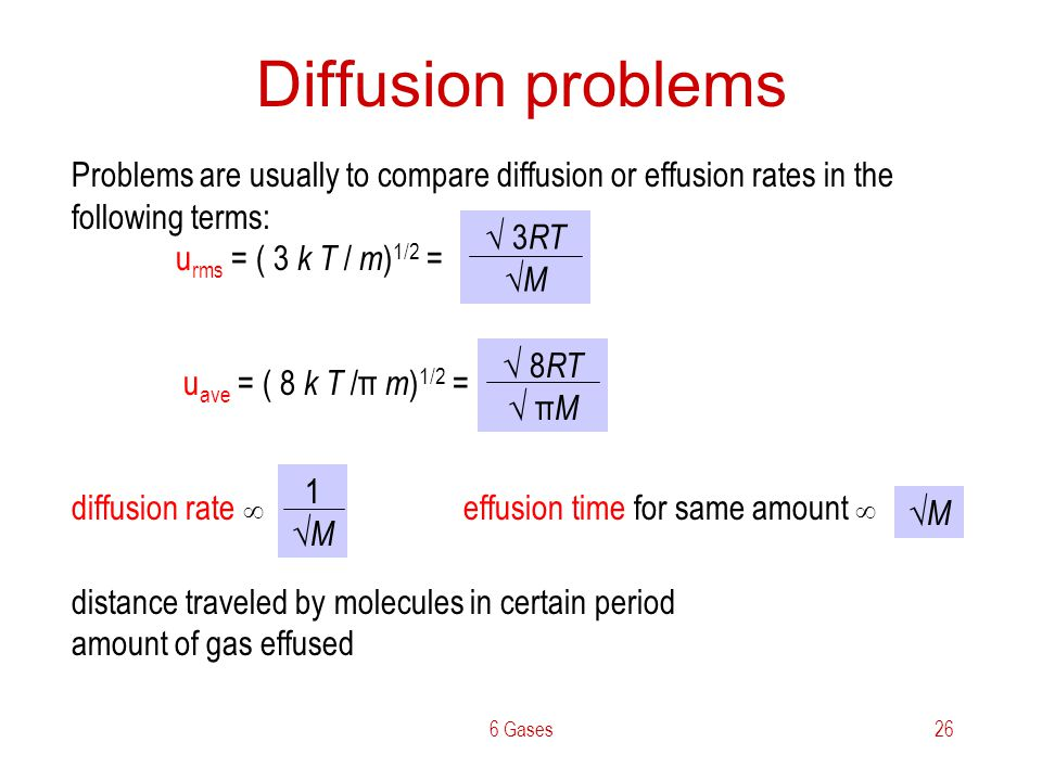 Diffusion problems Problems are usually to compare diffusion or effusion rates in the following terms: urms = ( 3 k T / m)1/2 =