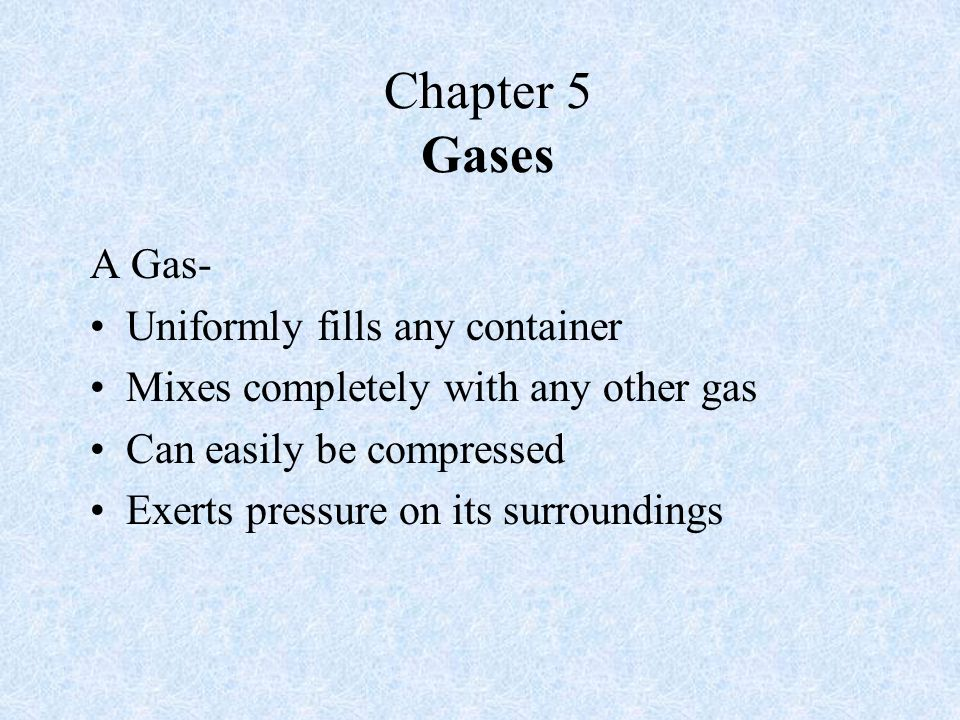 Chapter 5 Gases A Gas- Uniformly fills any container