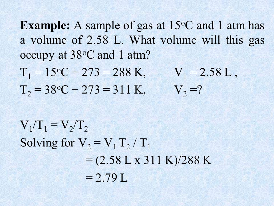 Example: A sample of gas at 15oC and 1 atm has a volume of 2. 58 L