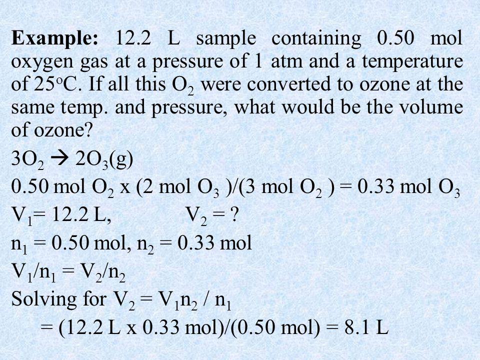 0.50 mol O2 x (2 mol O3 )/(3 mol O2 ) = 0.33 mol O3 V1= 12.2 L, V2 =