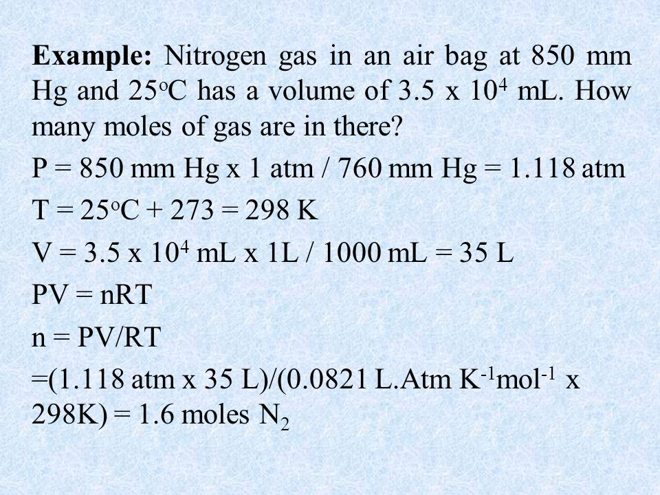 Example: Nitrogen gas in an air bag at 850 mm Hg and 25oC has a volume of 3.5 x 104 mL. How many moles of gas are in there