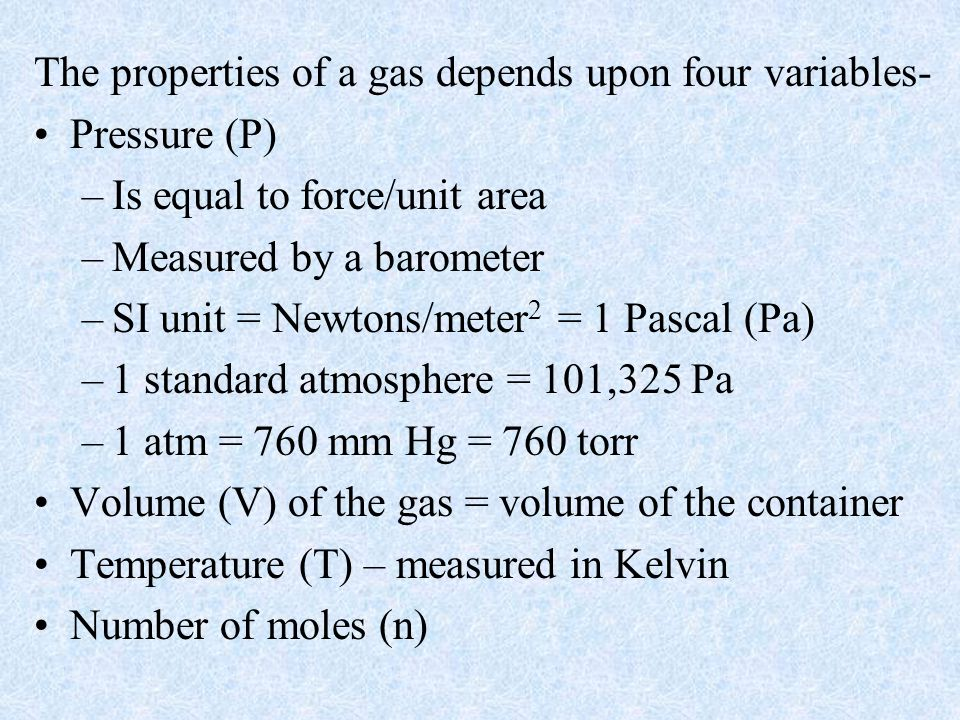 The properties of a gas depends upon four variables-