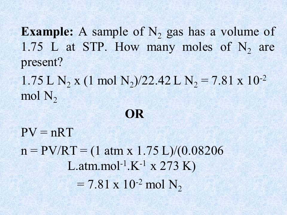 Example: A sample of N2 gas has a volume of 1. 75 L at STP