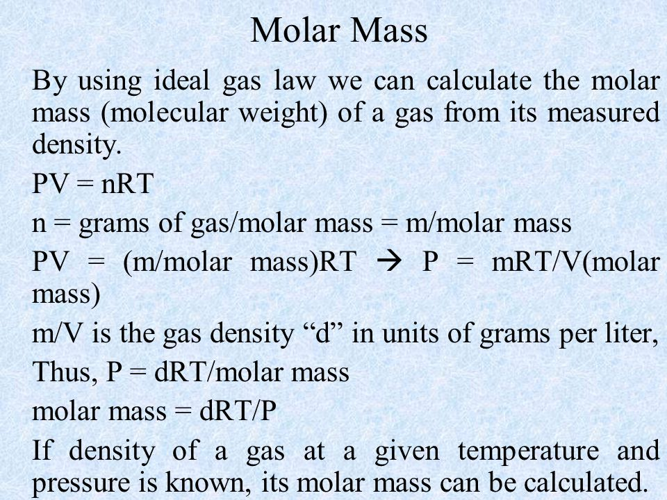 Molar Mass PV = nRT n = grams of gas/molar mass = m/molar mass