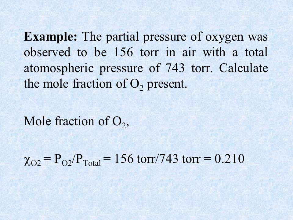 O2 = PO2/PTotal = 156 torr/743 torr = 0.210