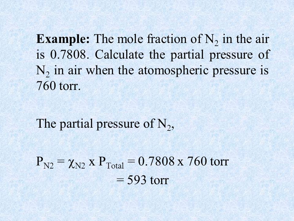Example: The mole fraction of N2 in the air is 0. 7808