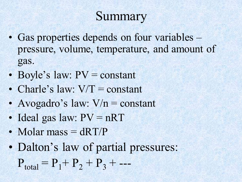 Summary Dalton's law of partial pressures: Ptotal = P1+ P2 + P3 + ---