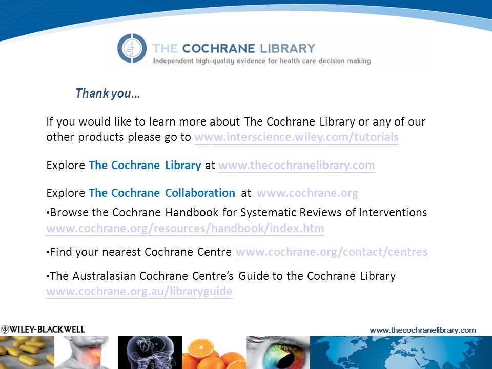 www.thecochranelibrary.com Thank you...