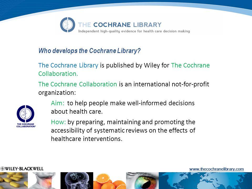 Who develops the Cochrane Library