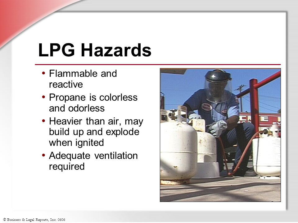 LPG Hazards Flammable and reactive Propane is colorless and odorless