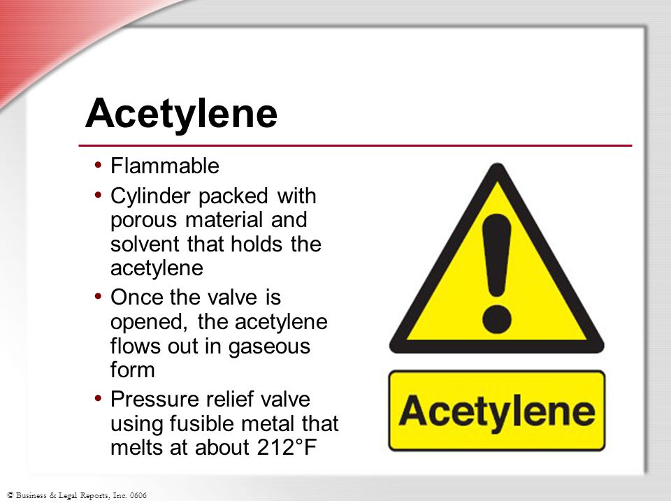 Acetylene Flammable. Cylinder packed with porous material and solvent that holds the acetylene.